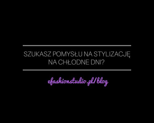 Szukasz pomysłu na stylizację na chłodne dni? Zobacz modne okrycia wierzchnie od efashionstudio.pl